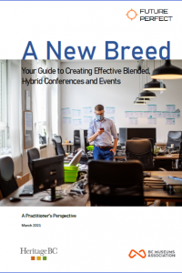 A New Breed: Your Guide to Creative Effective Blended, Hybrid Conferences and Events, March 2021